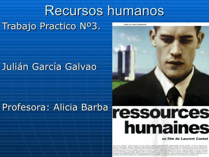 Recursos humanos Trabajo Practico Nº3. Julián García Galvao Profesora: Alicia Barba