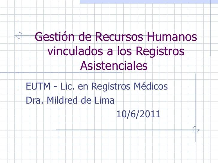 Gestión de Recursos Humanos vinculados a los Registros Asistenciales  EUTM - Lic. en Registros Médicos Dra. Mildred de Lim...