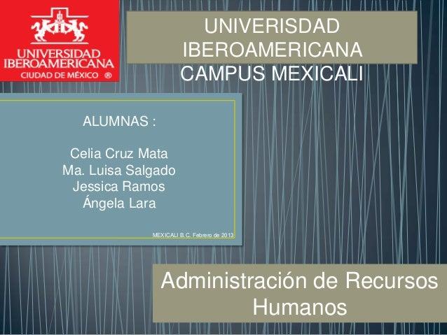 UNIVERISDAD                      IBEROAMERICANA                      CAMPUS MEXICALI  ALUMNAS : Celia Cruz MataMa. Luisa S...