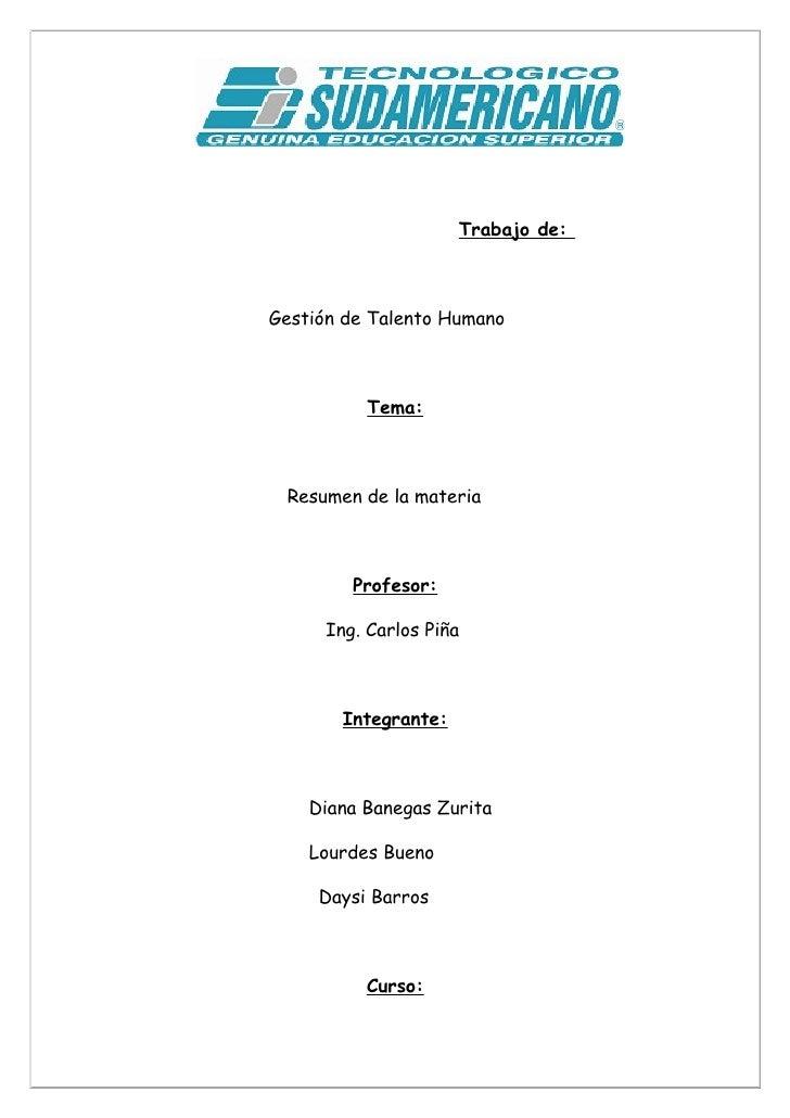 Trabajo de:    Gestión de Talento Humano              Tema:     Resumen de la materia             Profesor:        Ing. Ca...