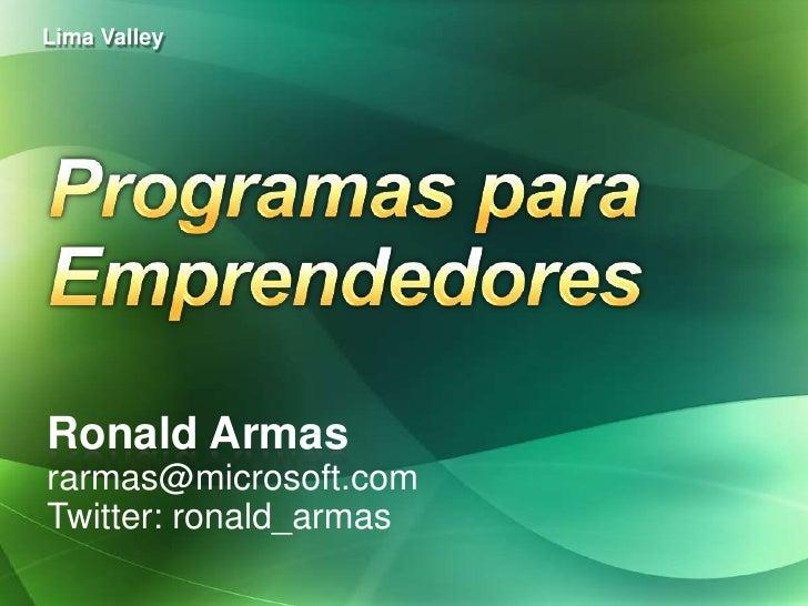 Lima Valley     Ronald Armas rarmas@microsoft.com Twitter: ronald_armas