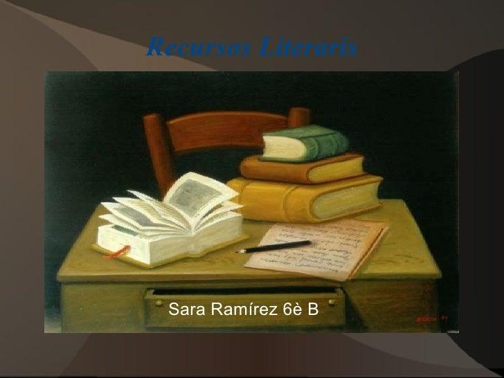 Recursos Literaris Sara Ramírez 6è B