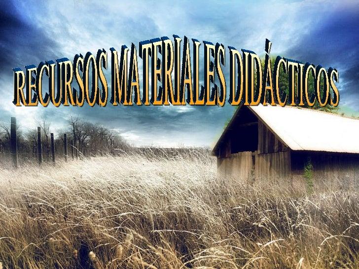 RECURSOS MATERIALES DIDÁCTICOS