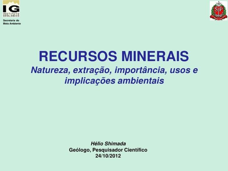 Secretaria doMeio Ambiente                 RECURSOS MINERAIS                Natureza, extração, importância, usos e       ...