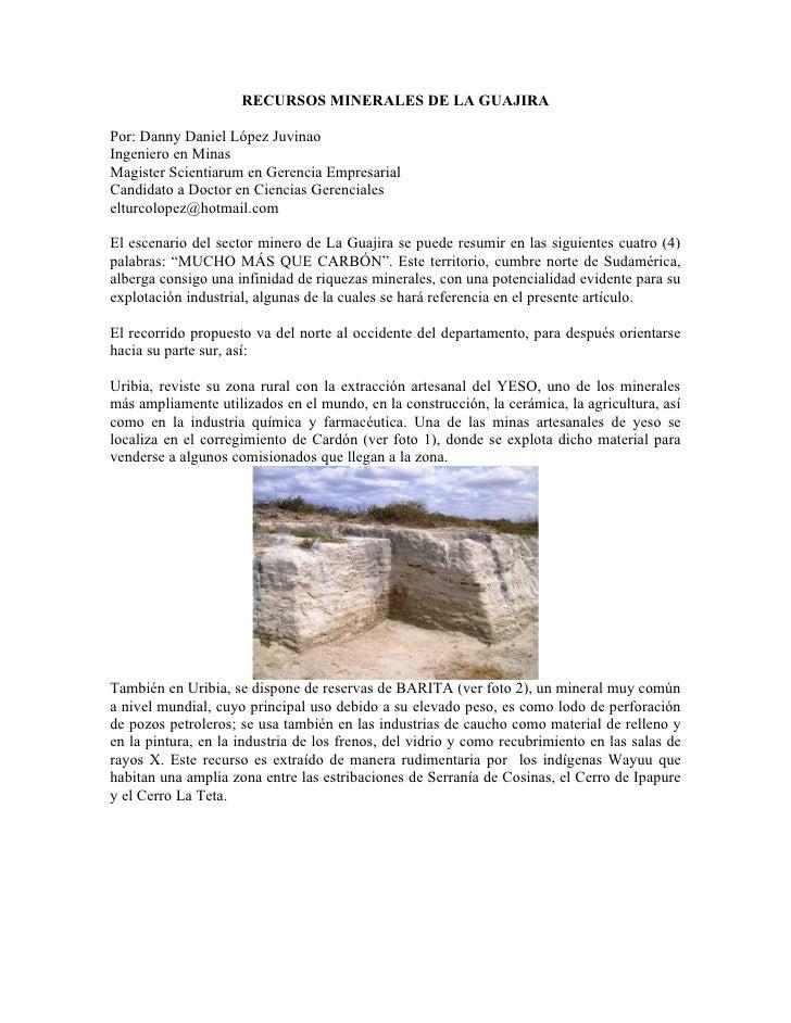 RECURSOS MINERALES DE LA GUAJIRA  Por: Danny Daniel López Juvinao Ingeniero en Minas Magister Scientiarum en Gerencia Empr...