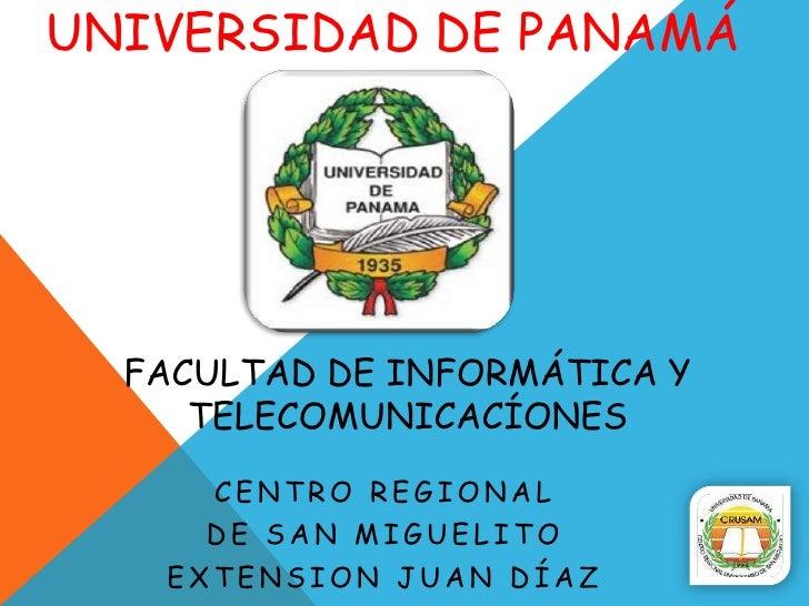 UNIVERSIDAD DE PANAMÁ  FACULTAD DE INFORMÁTICA Y     TELECOMUNICACÍONES     CENTRO REGIONAL     DE SAN MIGUELITO   EXTENSI...