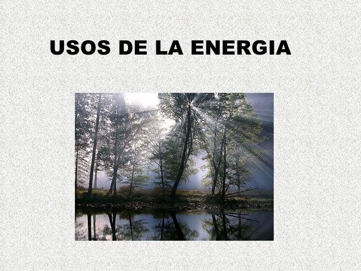 USOS DE LA ENERGIA
