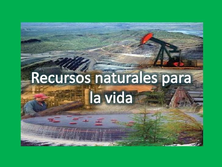 Recursos naturales para<br />la vida<br />