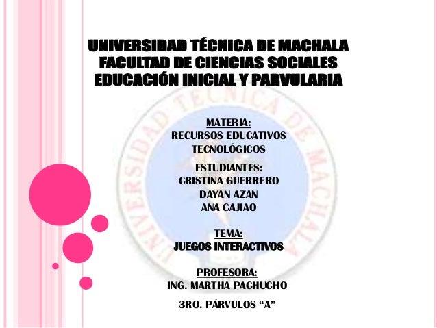 MATERIA: RECURSOS EDUCATIVOS TECNOLÓGICOS ESTUDIANTES: CRISTINA GUERRERO DAYAN AZAN ANA CAJIAO TEMA: JUEGOS INTERACTIVOS P...
