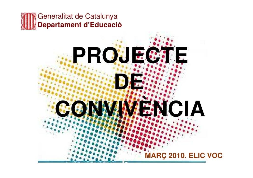 Generalitat de Catalunya Departament d'Educació         PROJECTE         DE     CONVIVÈNCIA                            MAR...