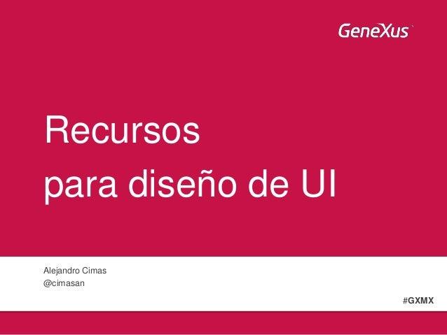 Recursos para diseño de UI Alejandro Cimas @cimasan #GXMX