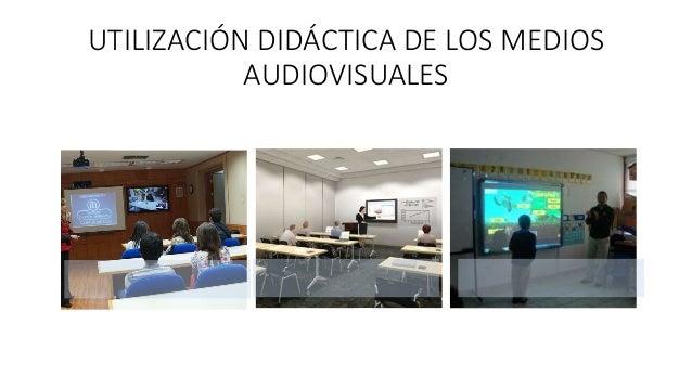 UTILIZACIÓN DIDÁCTICA DE LOS MEDIOS AUDIOVISUALES