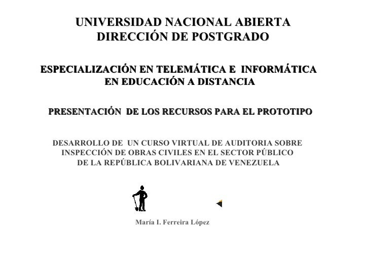 UNIVERSIDAD NACIONAL ABIERTA  DIRECCIÓN DE POSTGRADO  María I. Ferreira López  ESPECIALIZACIÓN EN TELEMÁTICA E  INFORMÁTIC...