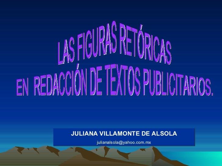 LAS FIGURAS RETÓRICAS  EN  REDACCIÓN DE TEXTOS PUBLICITARIOS. JULIANA VILLAMONTE DE ALSOLA [email_address]