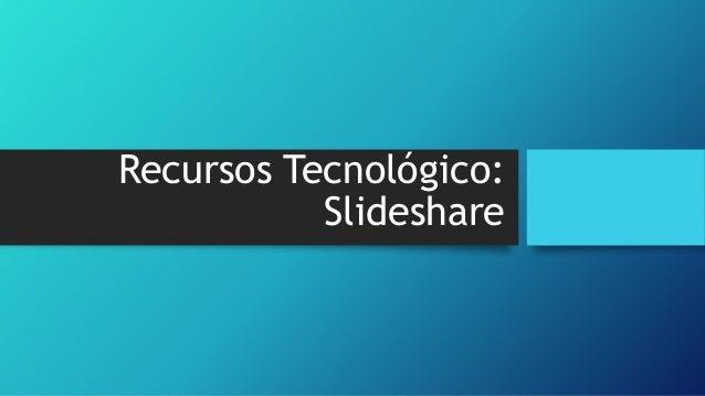 Recursos tecnológico: slideshare