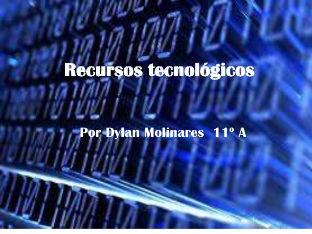 Recursos tecnológicos Por Dylan Molinares 11º A