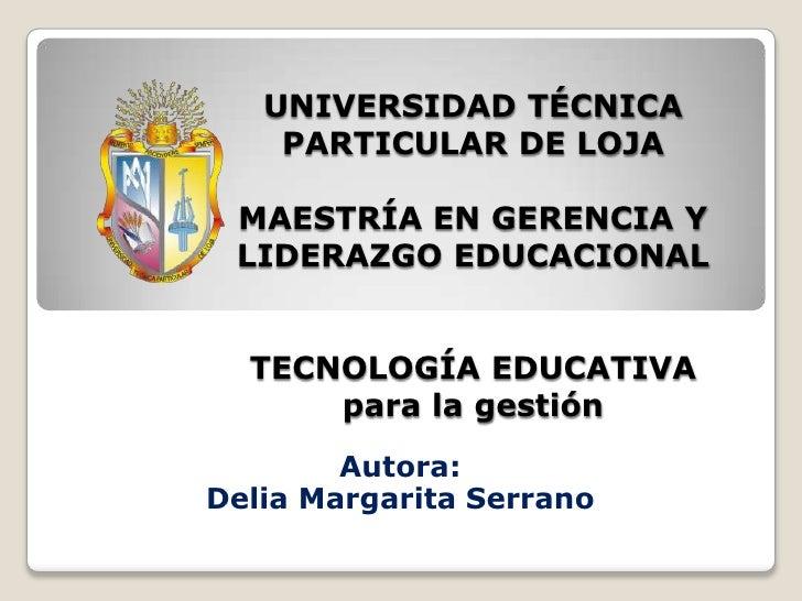 UNIVERSIDAD TÉCNICAPARTICULAR DE LOJAMAESTRÍA EN GERENCIA Y LIDERAZGO EDUCACIONALTECNOLOGÍA EDUCATIVApara la gestión<br />...