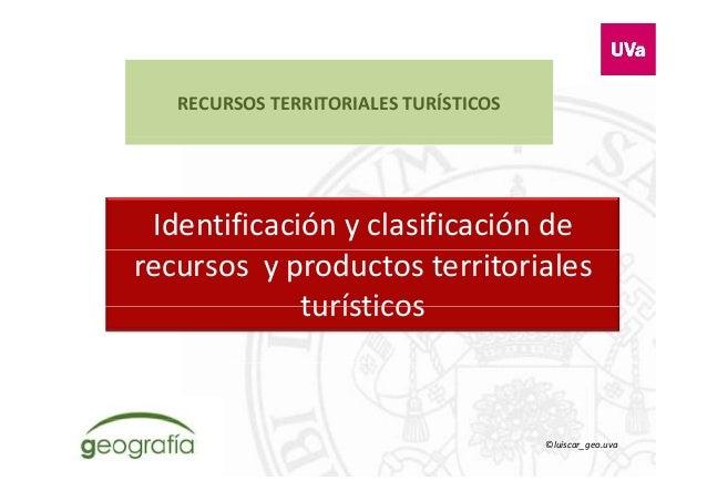 RECURSOSTERRITORIALESTURÍSTICOS Identificaciónyclasificaciónde recursosyproductosterritoriales turísticosturíst...