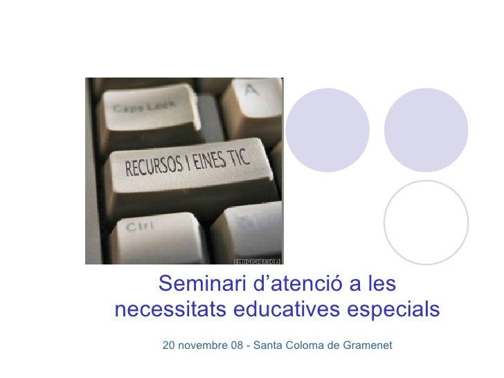 Seminari d'atenció a les necessitats educatives especials 20 novembre 08 - Santa Coloma de Gramenet