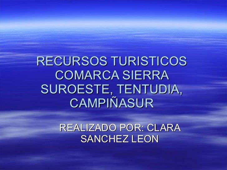 RECURSOS TURISTICOS COMARCA SIERRA SUROESTE, TENTUDIA, CAMPIÑASUR REALIZADO POR: CLARA SANCHEZ LEON