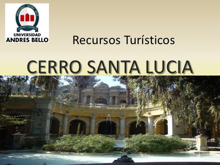 Recursos Turísticos<br />CERRO SANTA LUCIA<br />GONZÁLEZ PALOMINO DIEGO FELIPE<br />ESCOBAR DARRIGRANDE ANDREA EUGENIA...