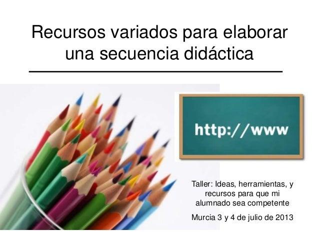 Recursos variados para elaborar una secuencia didáctica Taller: Ideas, herramientas, y recursos para que mi alumnado sea c...