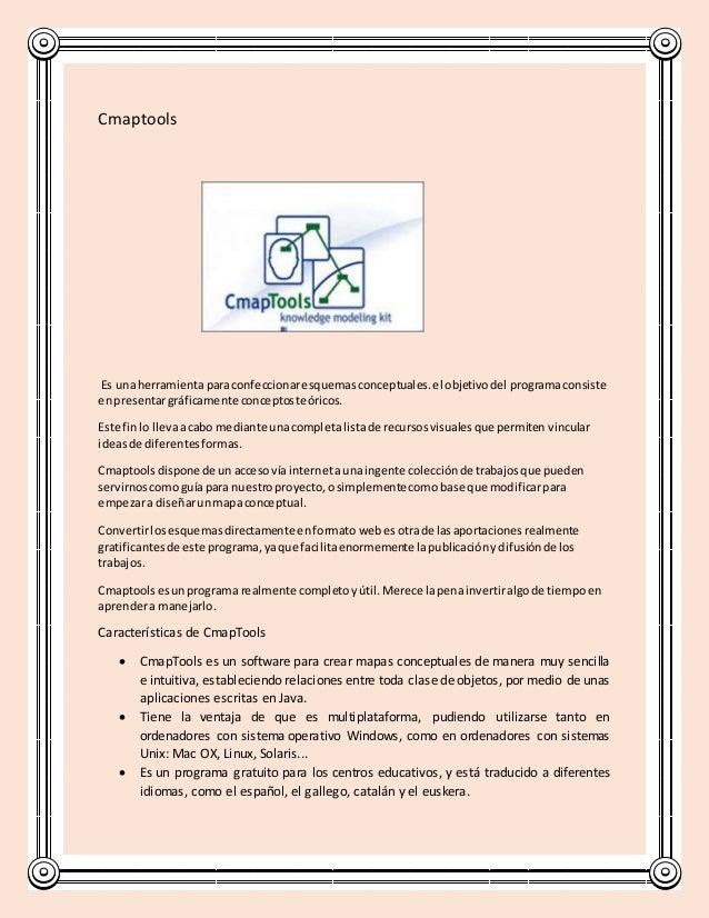 Cmaptools Es unaherramientaparaconfeccionaresquemasconceptuales.el objetivodel programaconsiste enpresentargráficamente co...