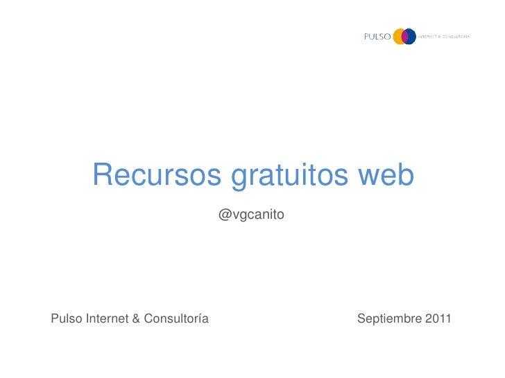Recursos gratuitos web                               @vgcanitoPulso Internet & Consultoría               Septiembre 2011
