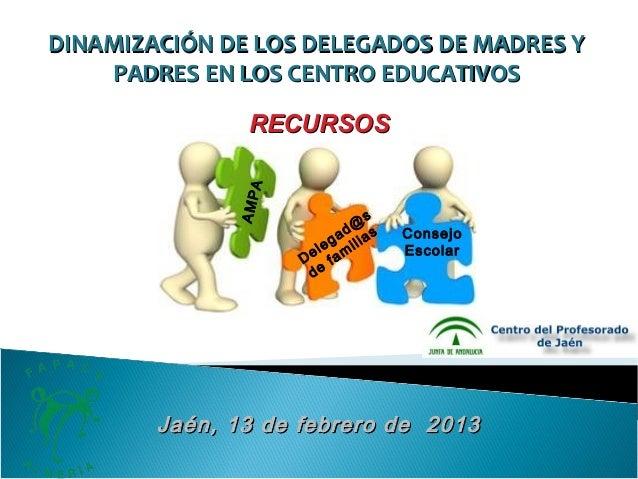 DINAMIZACIÓN DE LOS DELEGADOS DE MADRES Y    PADRES EN LOS CENTRO EDUCATIVOS               RECURSOS               A       ...