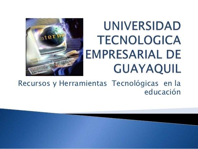 Recursos y Herramientas Tecnológicas en la                                educación