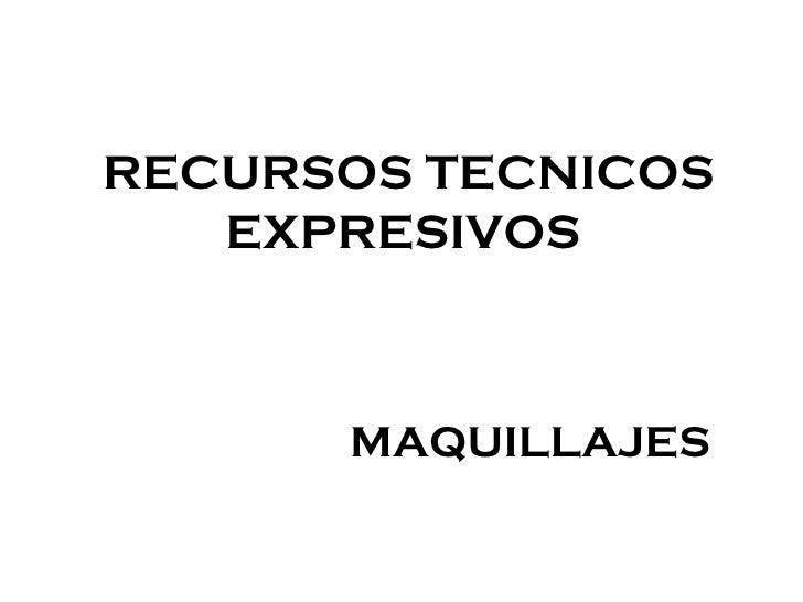 RECURSOS TECNICOS EXPRESIVOS   MAQUILLAJES