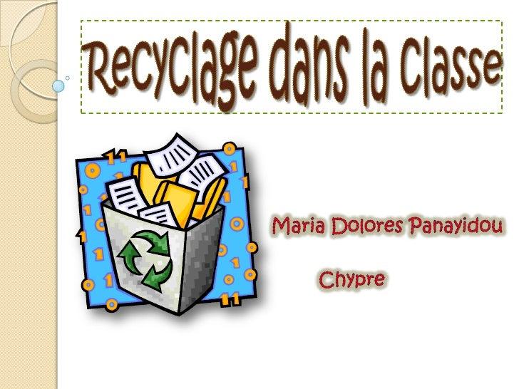 Recyclage dans la classe<br />Maria Dolores Panayidou<br />Chypre<br />