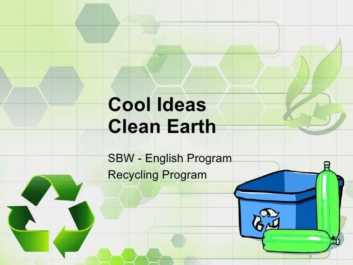 Cool Ideas  Clean Earth SBW - English Program Recycling Program