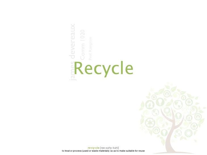 james devereaux                      Comm 1020                                  Prof. Rampton             Recycle         ...