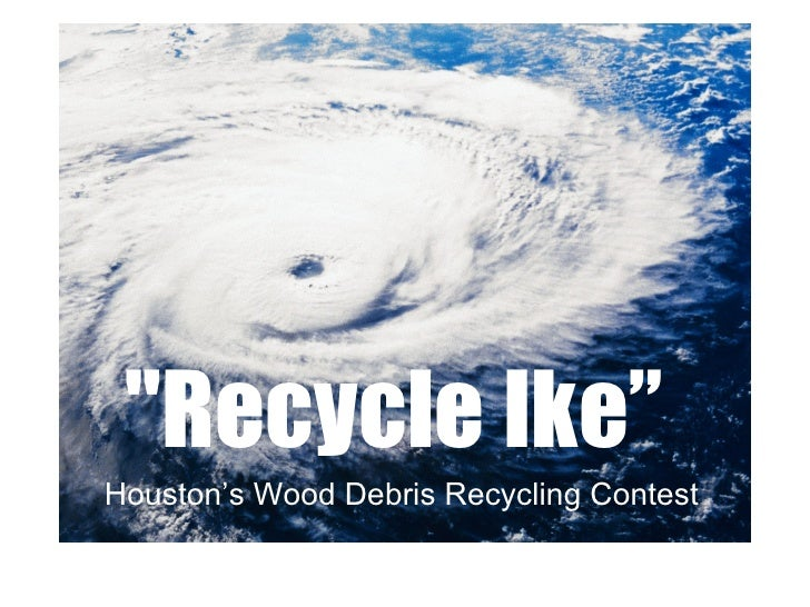 """Recycle Ike""   Houston's Wood Debris Recycling Contest"