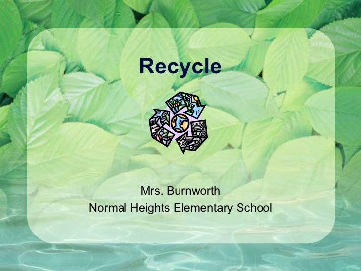 Recycle Mrs. Burnworth Normal Heights Elementary School