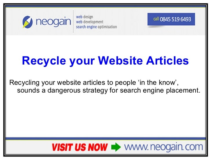 <ul><li>Recycle your Website Articles </li></ul><ul><li>Recycling your website articles to people 'in the know', sounds a ...