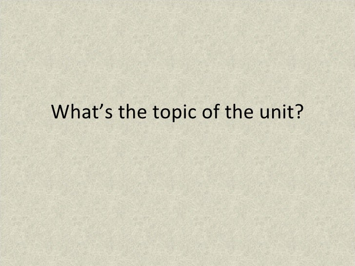 What's the topic of the unit?