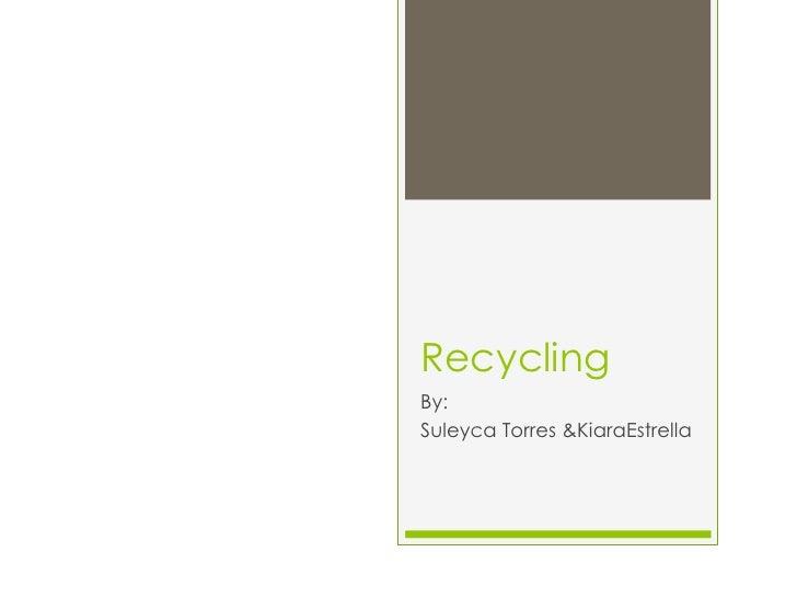 RecyclingBy:Suleyca Torres &KiaraEstrella