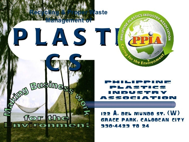 Recycling & Proper Waste Management of   PLASTICS Making Business work for the Environment philippine plastics industry as...
