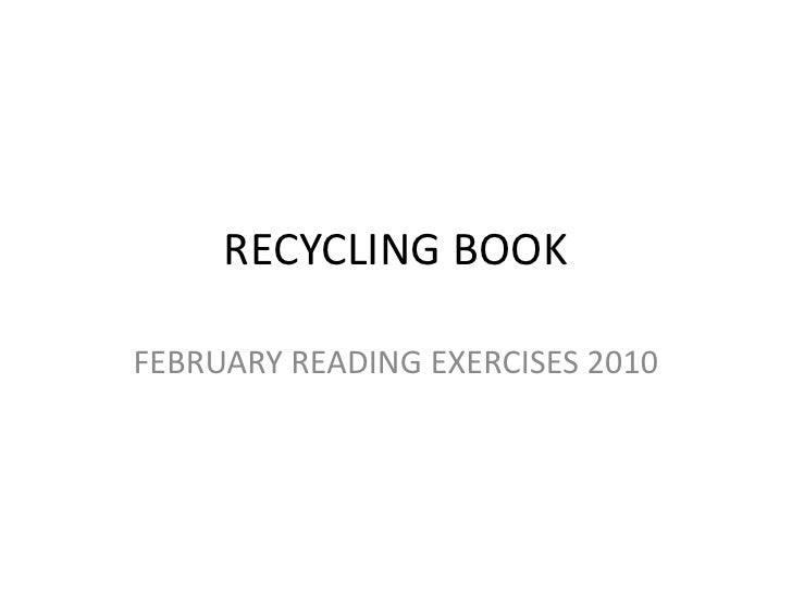RECYCLING BOOK<br />FEBRUARY READING EXERCISES 2010<br />