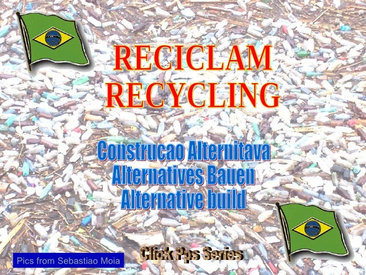 RECICLAM RECYCLING Construcao Alternitava Alternatives Bauen Alternative build Pics from Sebastiao Moia Click Pps Series