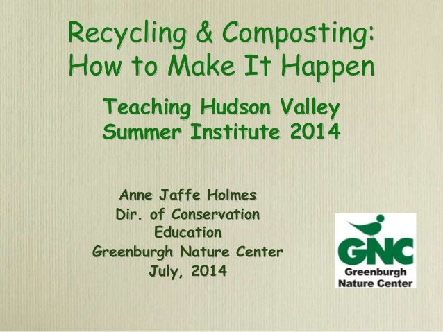 Recycling and Composting, Ann Jaffe-Holmes, Greenburgh Nature Center