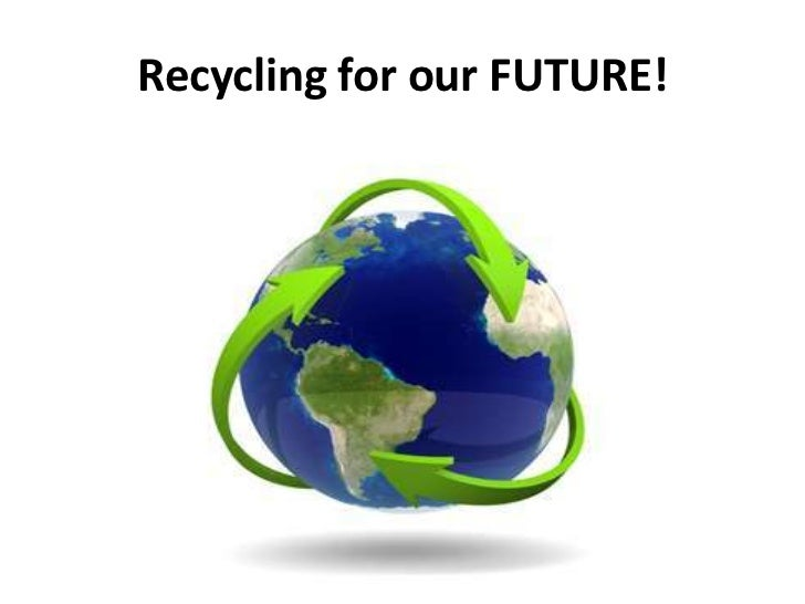 Recycling for our FUTURE!