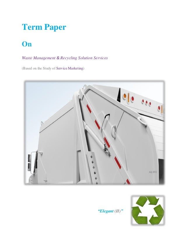 Term PaperOnWaste Management & Recycling Solution Services(Based on the Study of Service Marketing)                       ...
