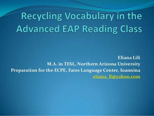 Eliana LiliM.A. in TESL, Northern Arizona UniversityPreparation for the ECPE, Fates Language Center, Ioanninaeliana_ll@yah...