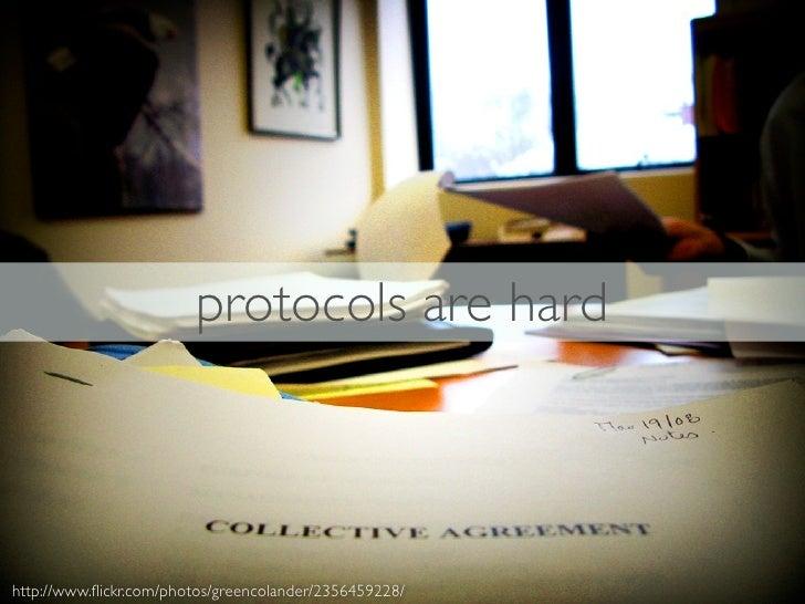 protocols are hard    http://www.flickr.com/photos/greencolander/2356459228/
