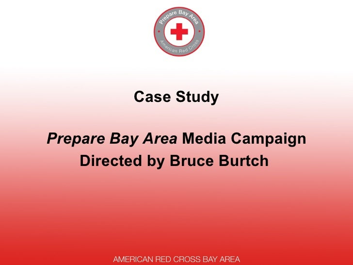 <ul><li>Case Study </li></ul><ul><li>Prepare Bay Area  Media Campaign </li></ul><ul><li>Directed by Bruce Burtch  </li></ul>