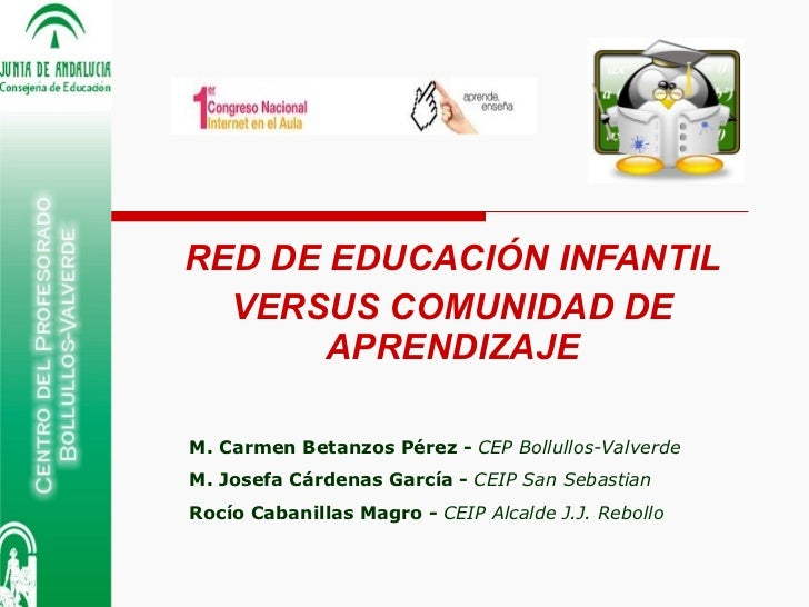 RED DE EDUCACIÓN INFANTIL VERSUS COMUNIDAD DE APRENDIZAJE M. Carmen Betanzos Pérez -  CEP Bollullos-Valverde M. Josefa Cár...