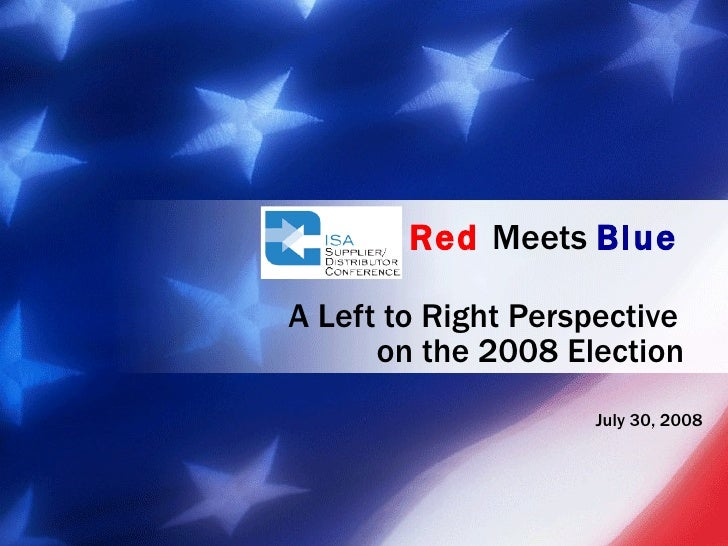 on the 2008 Election Red   Meets  Blue   A Left to Right Perspective July 30, 2008